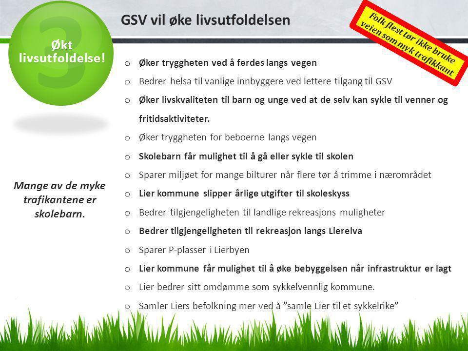 GSV vil øke livsutfoldelsen o Øker tryggheten ved å ferdes langs vegen o Bedrer helsa til vanlige innbyggere ved lettere tilgang til GSV o Øker livskvaliteten til barn og unge ved at de selv kan sykle til venner og fritidsaktiviteter.