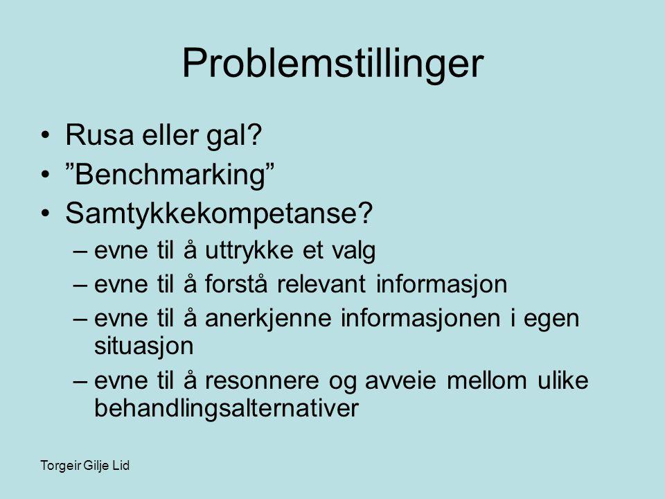 """Torgeir Gilje Lid Problemstillinger •Rusa eller gal? •""""Benchmarking"""" •Samtykkekompetanse? –evne til å uttrykke et valg –evne til å forstå relevant inf"""