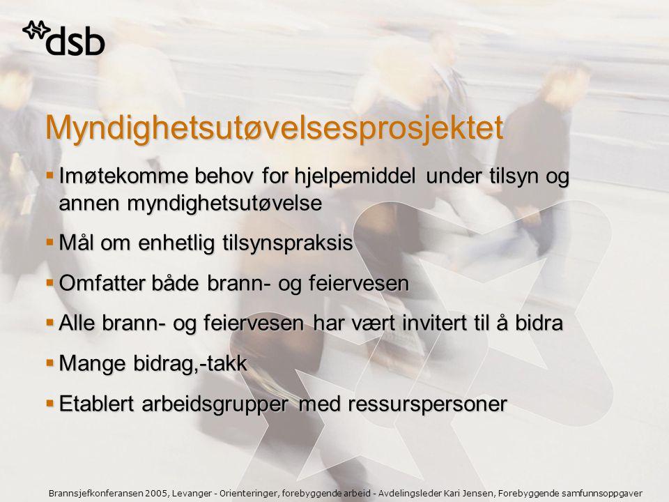Brannsjefkonferansen 2005, Levanger - Orienteringer, forebyggende arbeid - Avdelingsleder Kari Jensen, Forebyggende samfunnsoppgaver Myndighetsutøvels