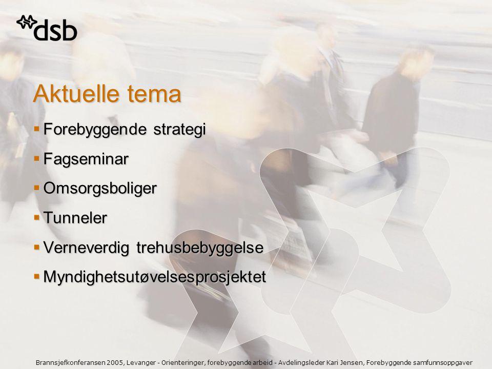 Brannsjefkonferansen 2005, Levanger - Orienteringer, forebyggende arbeid - Avdelingsleder Kari Jensen, Forebyggende samfunnsoppgaver  Justisdepartementets har bedt DSB utarbeide forslag til strategi for det forebyggende arbeidet  Videreutvikle mål og prioriteringer i St.