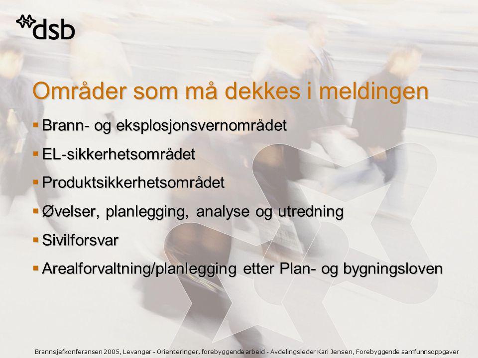 Brannsjefkonferansen 2005, Levanger - Orienteringer, forebyggende arbeid - Avdelingsleder Kari Jensen, Forebyggende samfunnsoppgaver Meldinger som ligger til grunn for rapportering og viderutvikling av mål:  Stortingsmelding nr.