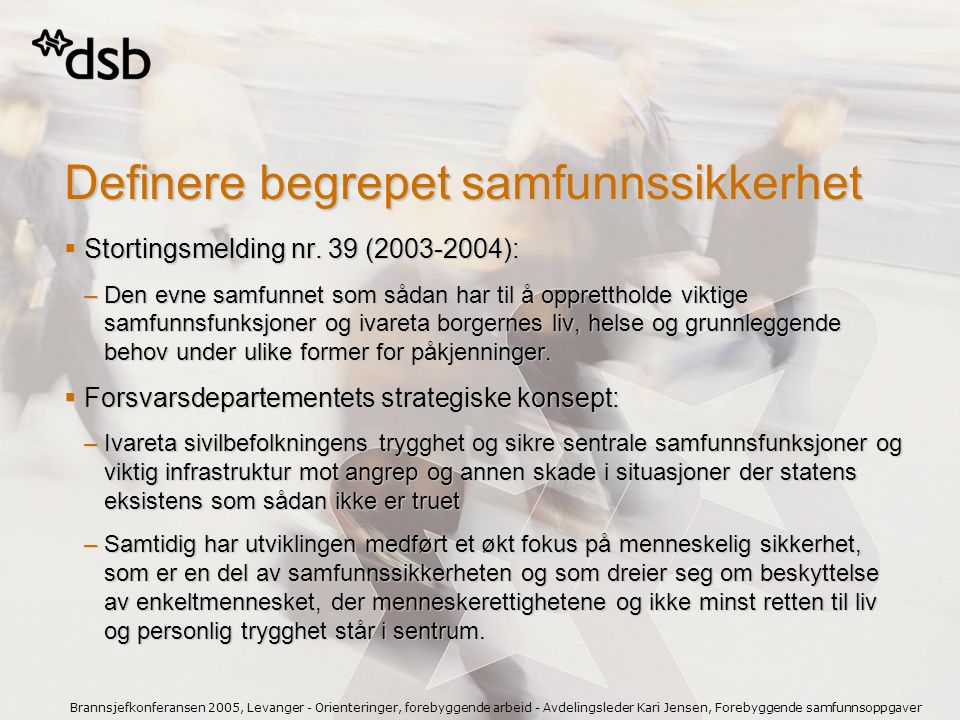 Brannsjefkonferansen 2005, Levanger - Orienteringer, forebyggende arbeid - Avdelingsleder Kari Jensen, Forebyggende samfunnsoppgaver Definere begrepet