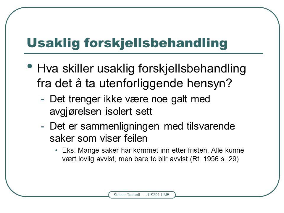 Steinar Taubøll - JUS201 UMB Usaklig forskjellsbehandling • Hva skiller usaklig forskjellsbehandling fra det å ta utenforliggende hensyn.