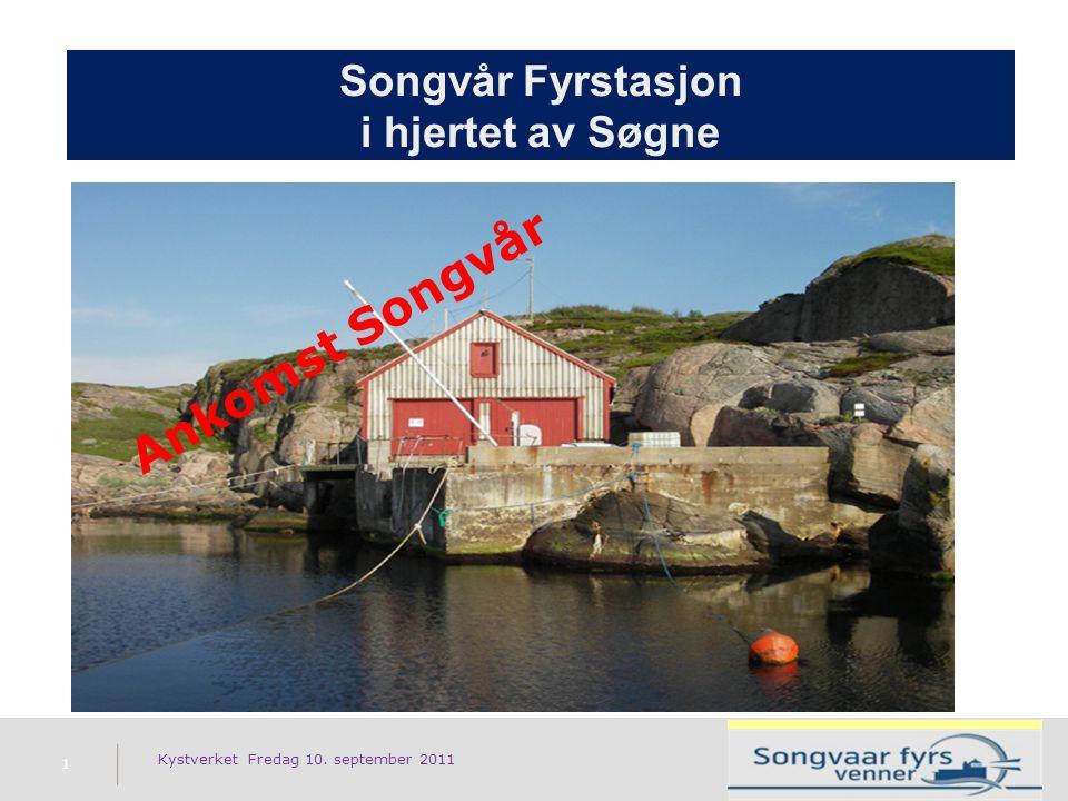 Songvår Fyrstasjon i hjertet av Søgne 1 Kystverket Fredag 10. september 2011 Ankomst Songvår