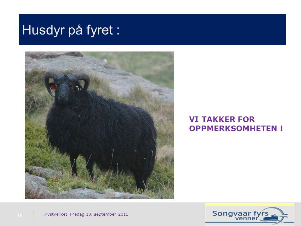 Husdyr på fyret : 15 Kystverket Fredag 10. september 2011 VI TAKKER FOR OPPMERKSOMHETEN !