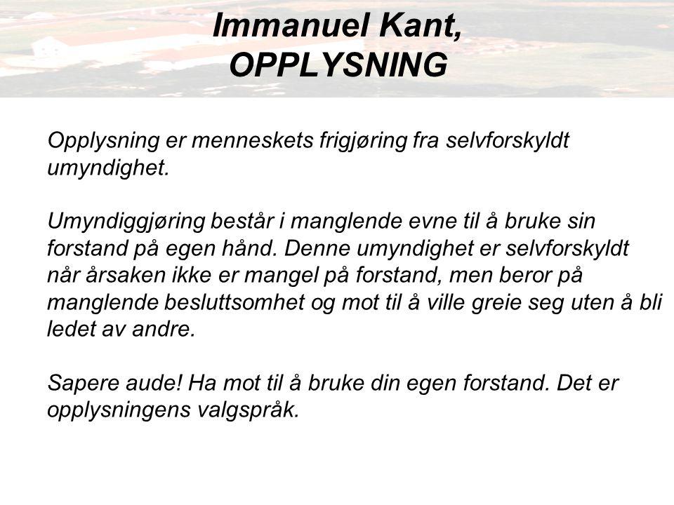 Immanuel Kant, OPPLYSNING Opplysning er menneskets frigjøring fra selvforskyldt umyndighet.