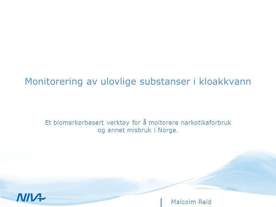Monitorering av ulovlige substanser i kloakkvann Et biomarkørbasert verktøy for å moitorere narkotikaforbruk og annet misbruk i Norge.
