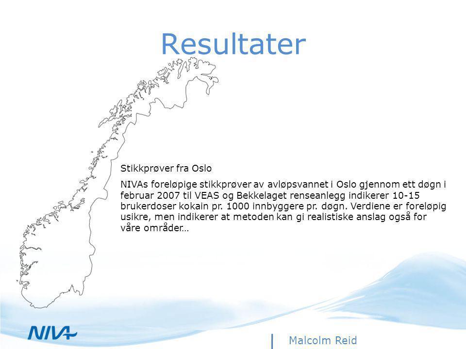 Resultater Malcolm Reid Stikkprøver fra Oslo NIVAs foreløpige stikkprøver av avløpsvannet i Oslo gjennom ett døgn i februar 2007 til VEAS og Bekkelaget renseanlegg indikerer 10-15 brukerdoser kokain pr.
