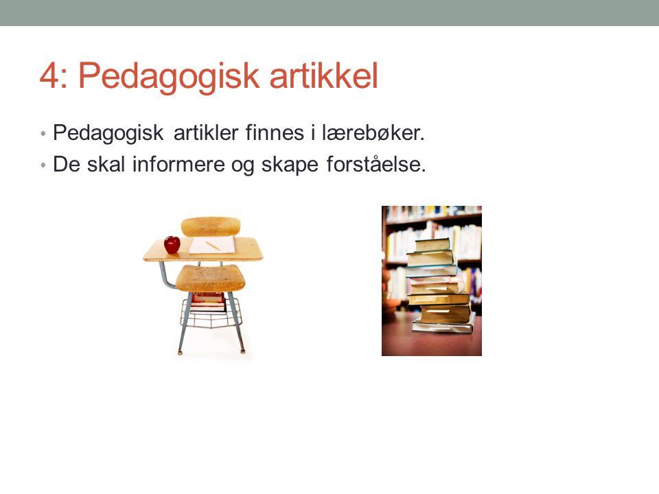 4: Pedagogisk artikkel • Pedagogisk artikler finnes i lærebøker. • De skal informere og skape forståelse.