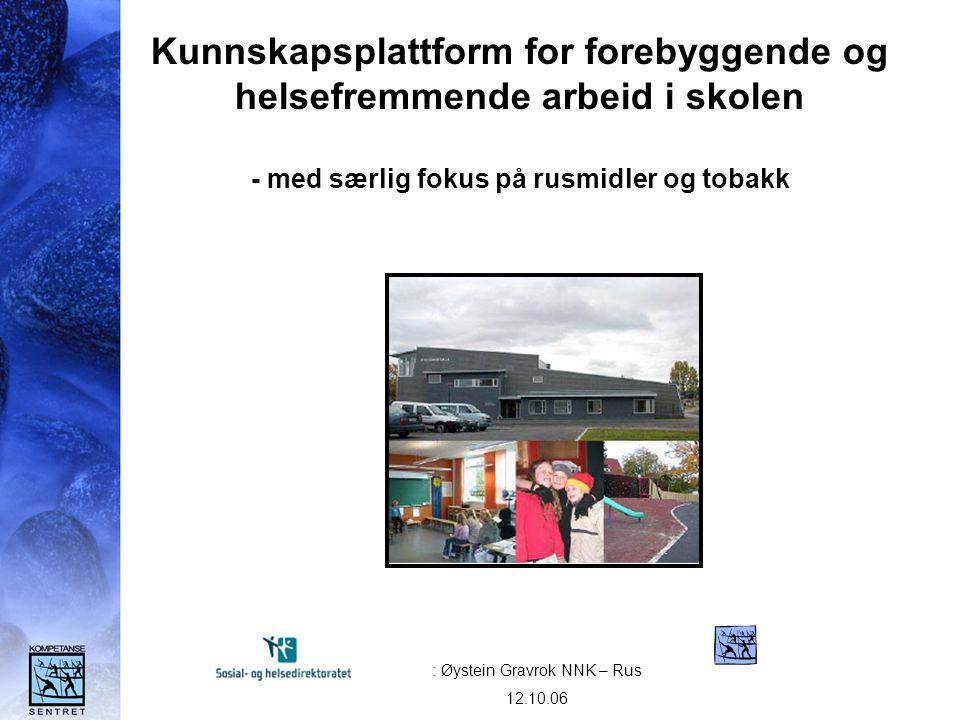 Kunnskapsplattform for forebyggende og helsefremmende arbeid i skolen - med særlig fokus på rusmidler og tobakk : Øystein Gravrok NNK – Rus 12.10.06