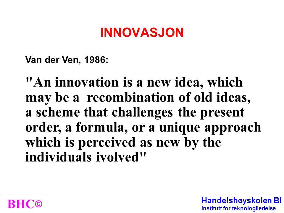 © BHC Handelshøyskolen BI Institutt for teknologiledelse INNOVASJON konkretisering Kreativ tenkning og problemløsning f.eks. ved hjelp av metoder og t