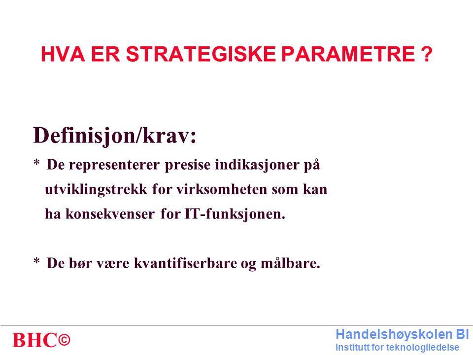 © BHC Handelshøyskolen BI Institutt for teknologiledelse STRATEGISK SCENARIE Strategisk scenario Strategiske parametre Eksisterende strategier og mål