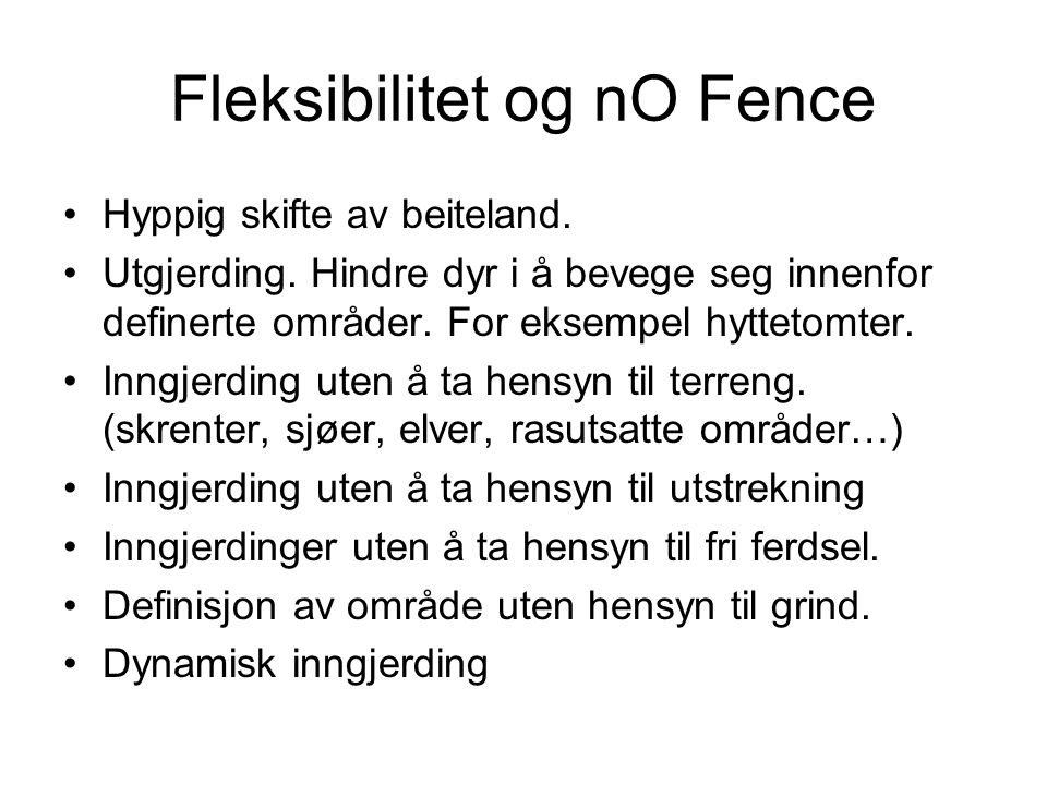 Fleksibilitet og nO Fence •Hyppig skifte av beiteland.