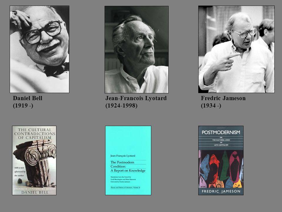 Jean-Francois Lyotard (1924-1998) Fredric Jameson (1934 -) Daniel Bell (1919 -)