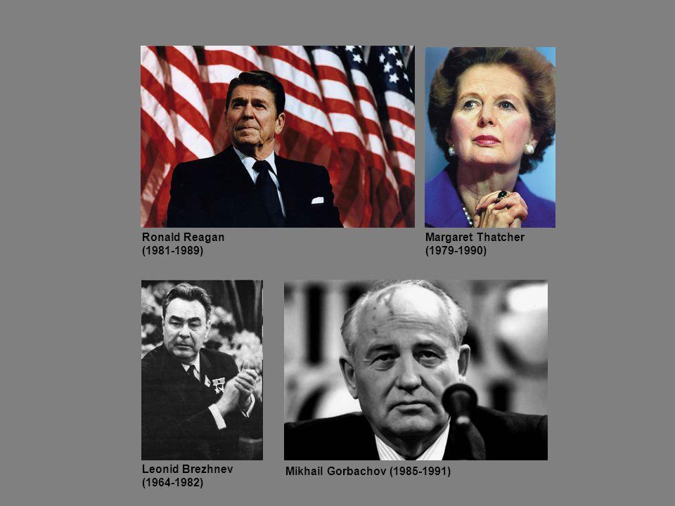 Margaret Thatcher (1979-1990) Ronald Reagan (1981-1989) Mikhail Gorbachov (1985-1991) Leonid Brezhnev (1964-1982)