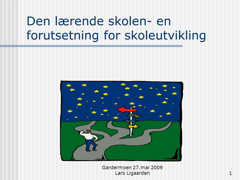 Gardermoen 27.mai 2009 Lars Ligaarden1 Den lærende skolen- en forutsetning for skoleutvikling