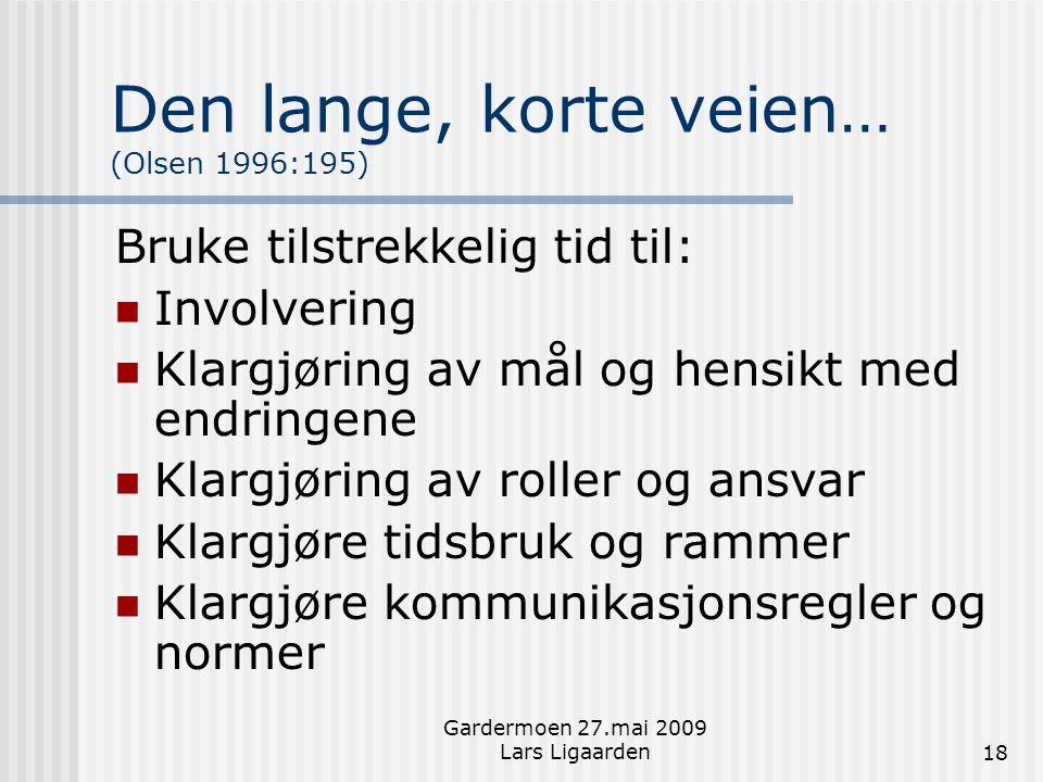 Gardermoen 27.mai 2009 Lars Ligaarden18 Den lange, korte veien… (Olsen 1996:195) Bruke tilstrekkelig tid til:  Involvering  Klargjøring av mål og he