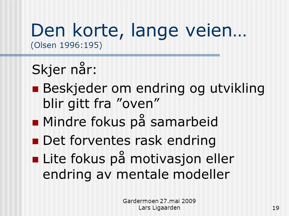 """Gardermoen 27.mai 2009 Lars Ligaarden19 Den korte, lange veien… (Olsen 1996:195) Skjer når:  Beskjeder om endring og utvikling blir gitt fra """"oven"""" """