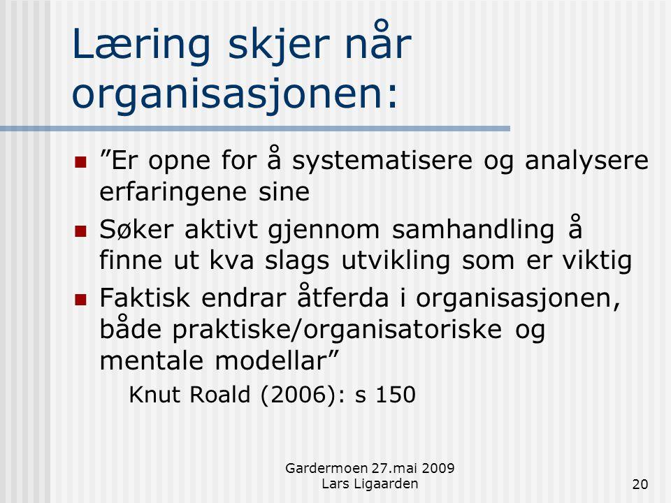 """Gardermoen 27.mai 2009 Lars Ligaarden20 Læring skjer når organisasjonen:  """"Er opne for å systematisere og analysere erfaringene sine  Søker aktivt g"""