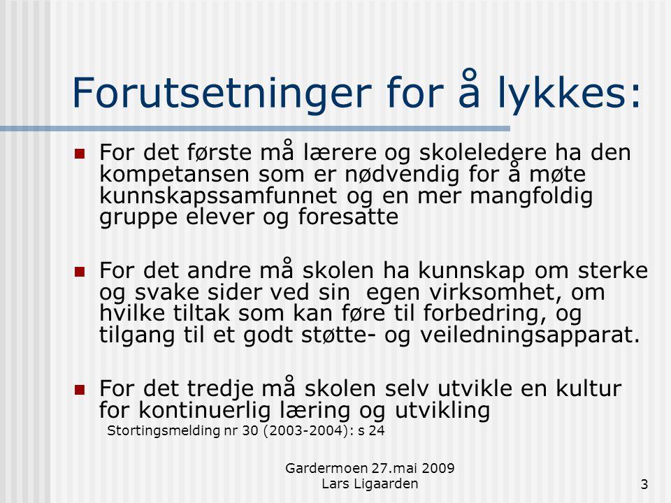 Gardermoen 27.mai 2009 Lars Ligaarden3 Forutsetninger for å lykkes:  For det første må lærere og skoleledere ha den kompetansen som er nødvendig for