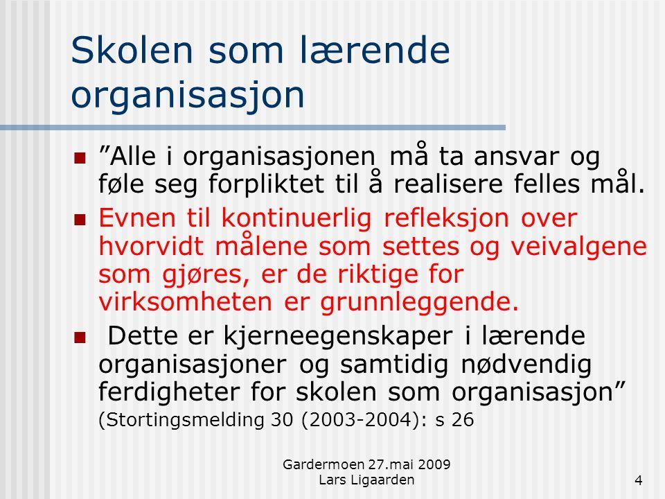 Gardermoen 27.mai 2009 Lars Ligaarden15 Aksjonslæring  Kan defineres som: (Grepperud og Tiller 1998)  - en kontinuerlig lærings- og refleksjonsprosess støttet av kolleger, der intensjonen er å få gjort noe med ens egen situasjon.