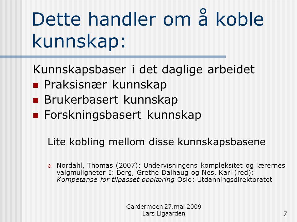 Gardermoen 27.mai 2009 Lars Ligaarden7 Dette handler om å koble kunnskap: Kunnskapsbaser i det daglige arbeidet  Praksisnær kunnskap  Brukerbasert k