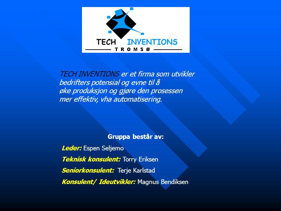 TECH INVENTIONS er et firma som utvikler bedrifters potensial og evne til å øke produksjon og gjøre den prosessen mer effektiv, vha automatisering. Gr