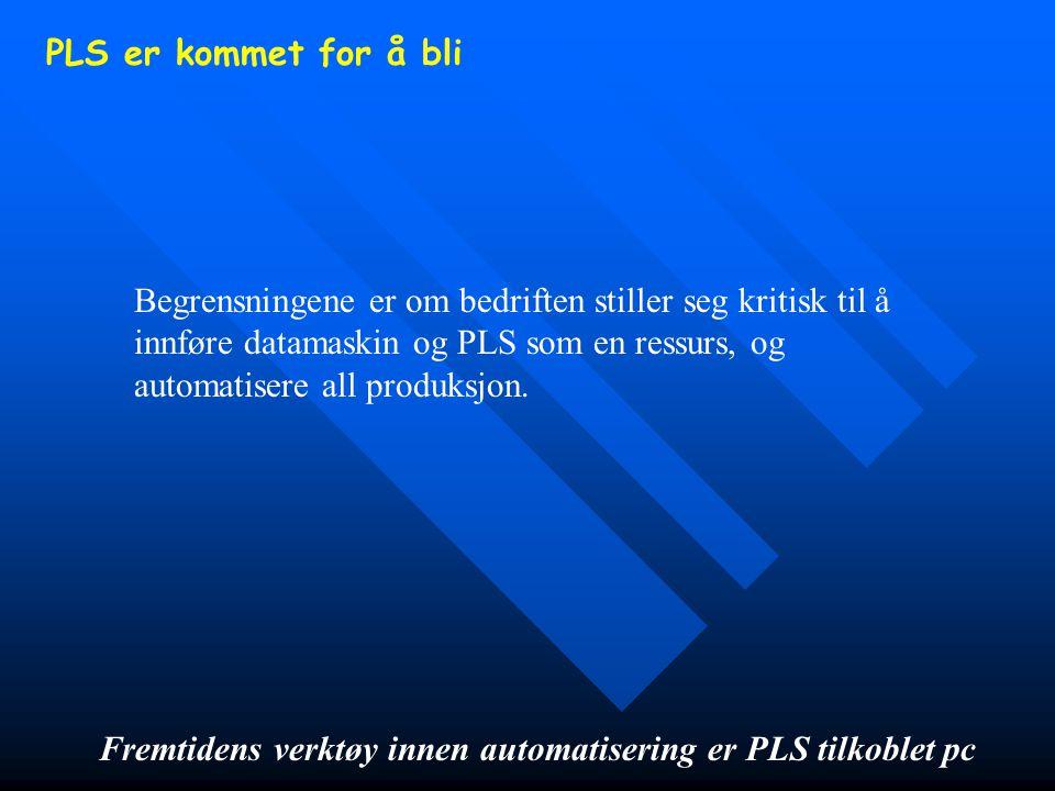PLS er kommet for å bli Begrensningene er om bedriften stiller seg kritisk til å innføre datamaskin og PLS som en ressurs, og automatisere all produks