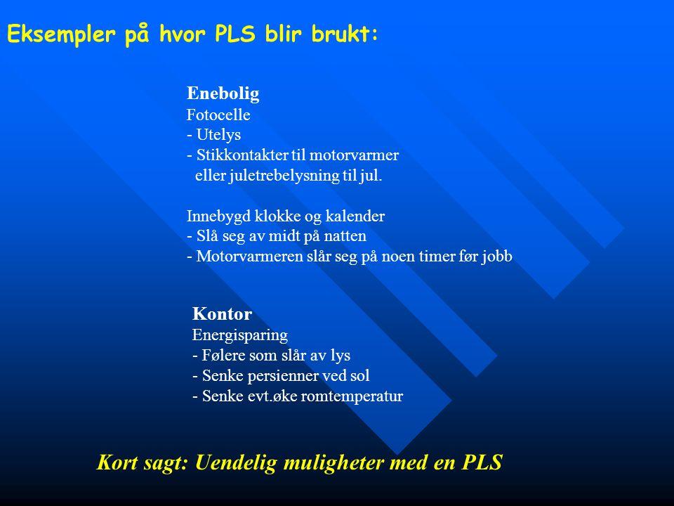 Eksempler på hvor PLS blir brukt: Enebolig Fotocelle - Utelys - Stikkontakter til motorvarmer eller juletrebelysning til jul. Innebygd klokke og kalen