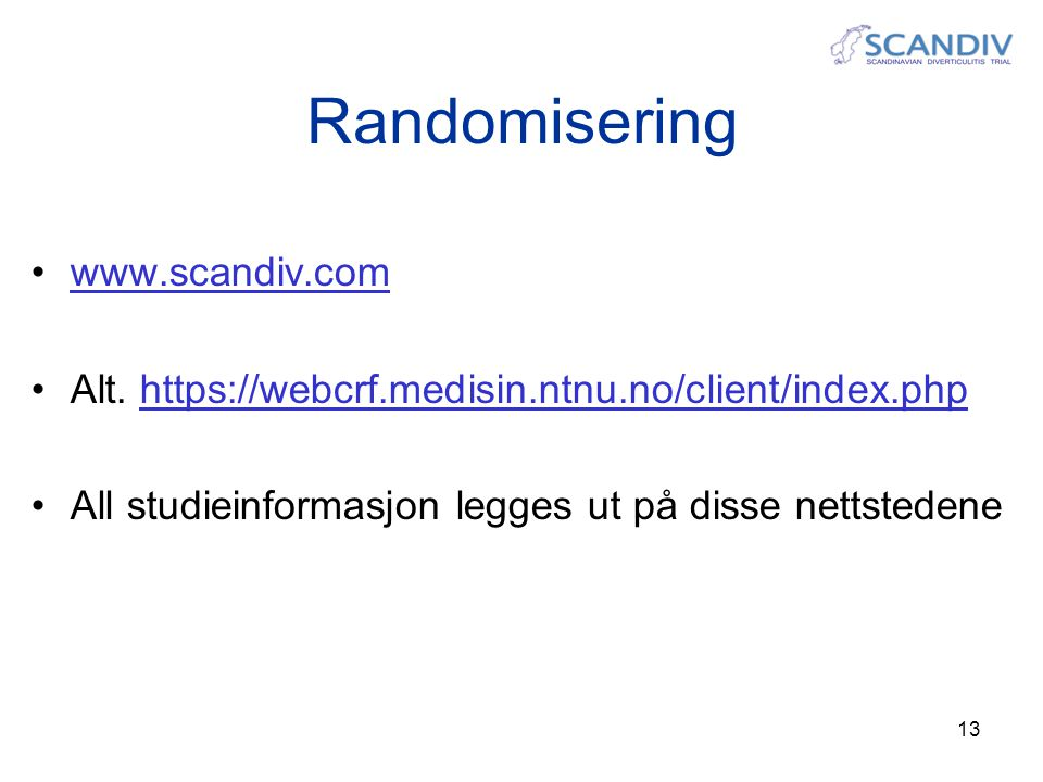 13 Randomisering •www.scandiv.comwww.scandiv.com •Alt. https://webcrf.medisin.ntnu.no/client/index.phphttps://webcrf.medisin.ntnu.no/client/index.php