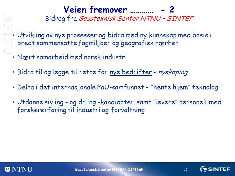 15 Gassteknisk Senter NTNU - SINTEF Veien fremover ………… - 2 Bidrag fra Gassteknisk Senter NTNU – SINTEF •Utvikling av nye prosesser og bidra med ny ku