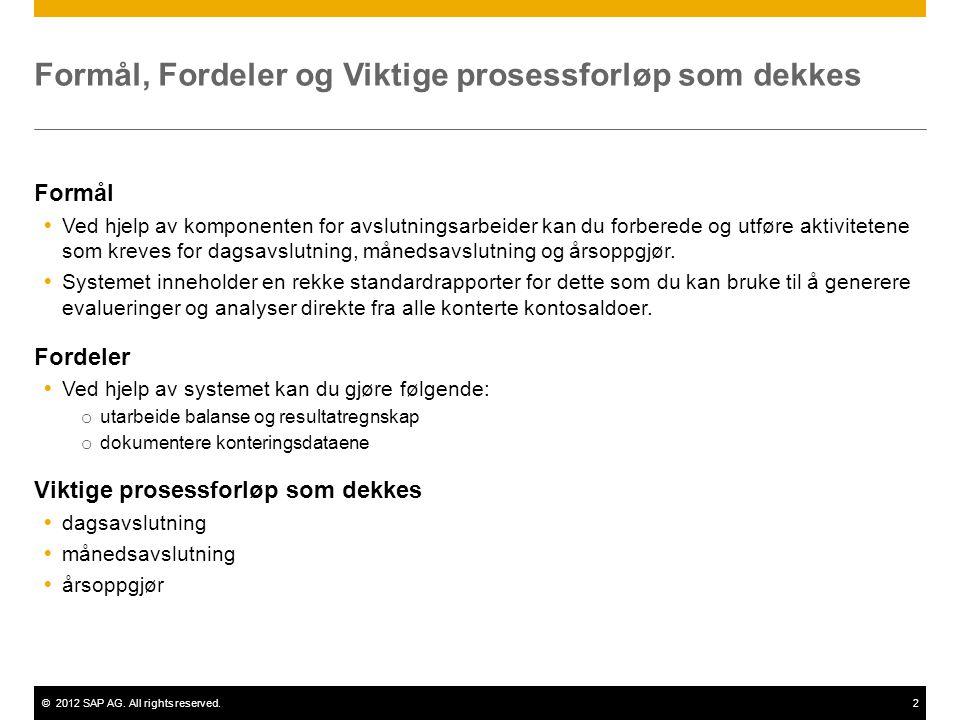©2012 SAP AG. All rights reserved.2 Formål, Fordeler og Viktige prosessforløp som dekkes Formål  Ved hjelp av komponenten for avslutningsarbeider kan