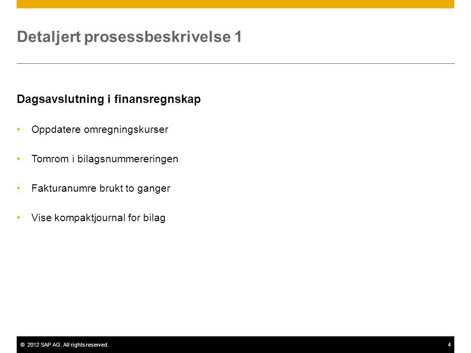 ©2012 SAP AG. All rights reserved.4 Detaljert prosessbeskrivelse 1 Dagsavslutning i finansregnskap •Oppdatere omregningskurser •Tomrom i bilagsnummere