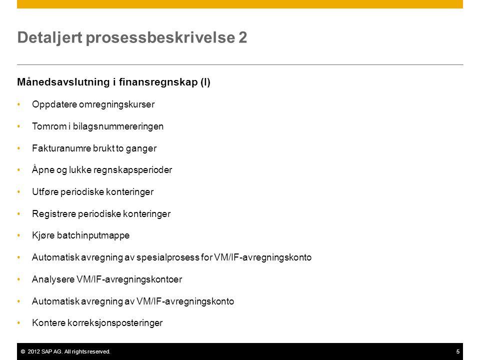 ©2012 SAP AG. All rights reserved.5 Detaljert prosessbeskrivelse 2 Månedsavslutning i finansregnskap (I) •Oppdatere omregningskurser •Tomrom i bilagsn