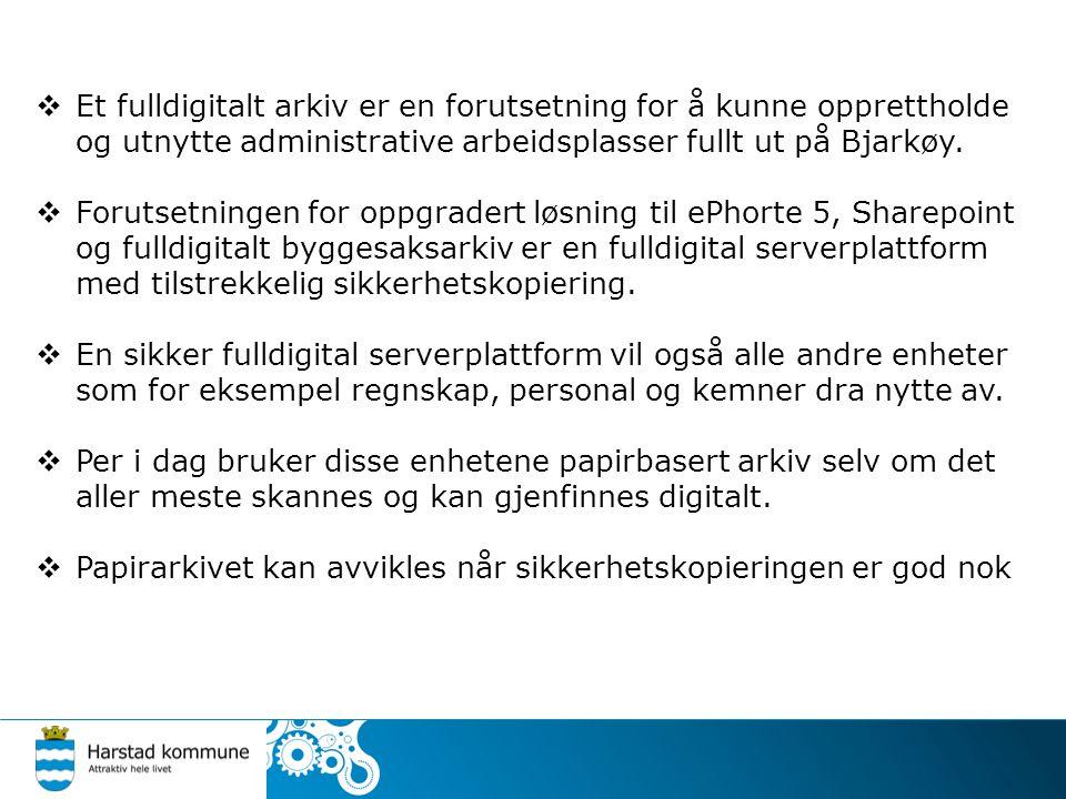  Et fulldigitalt arkiv er en forutsetning for å kunne opprettholde og utnytte administrative arbeidsplasser fullt ut på Bjarkøy.  Forutsetningen for