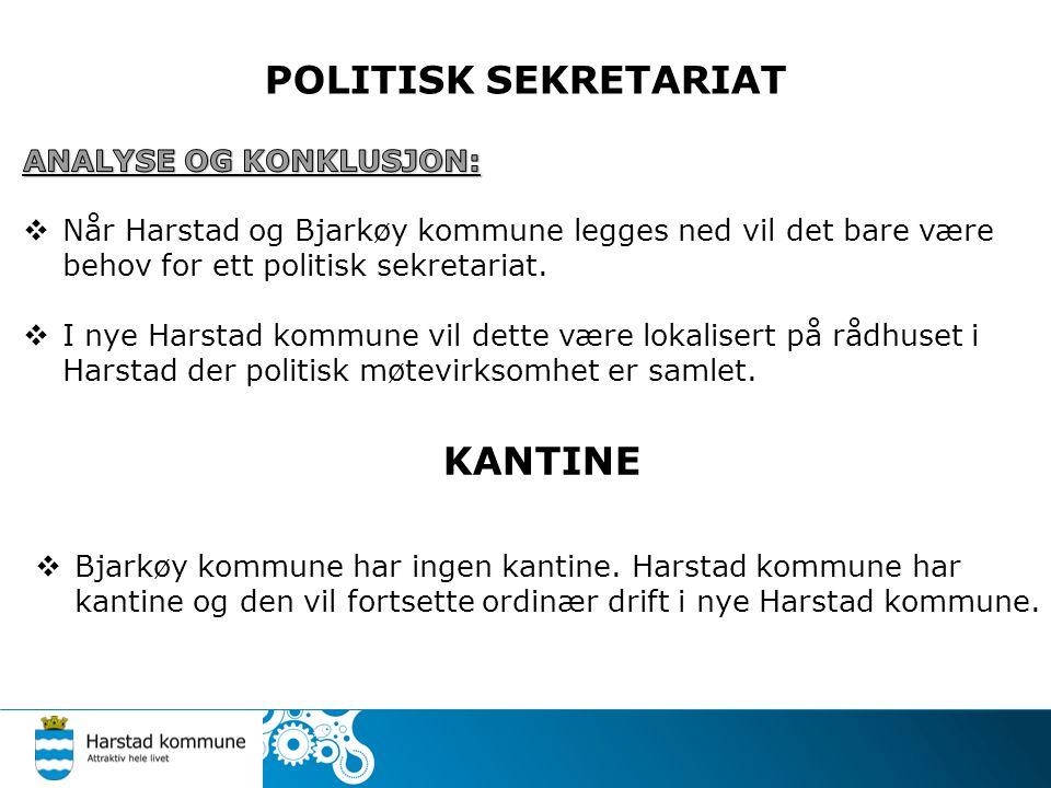 POLITISK SEKRETARIAT KANTINE  Bjarkøy kommune har ingen kantine. Harstad kommune har kantine og den vil fortsette ordinær drift i nye Harstad kommune