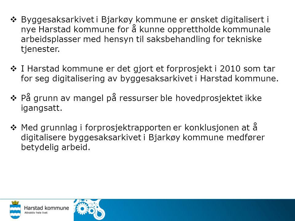  Byggesaksarkivet i Bjarkøy kommune er ønsket digitalisert i nye Harstad kommune for å kunne opprettholde kommunale arbeidsplasser med hensyn til saksbehandling for tekniske tjenester.
