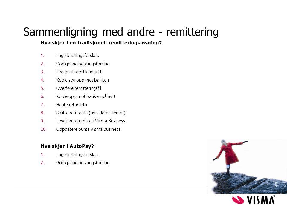 Sammenligning med andre - remittering Hva skjer i en tradisjonell remitteringsløsning? 1.Lage betalingsforslag. 2.Godkjenne betalingsforslag 3.Legge u
