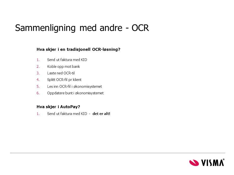 Sammenligning med andre - OCR Hva skjer i en tradisjonell OCR-løsning? 1.Send ut faktura med KID 2.Koble opp mot bank 3.Laste ned OCR-til 4.Splitt OCR