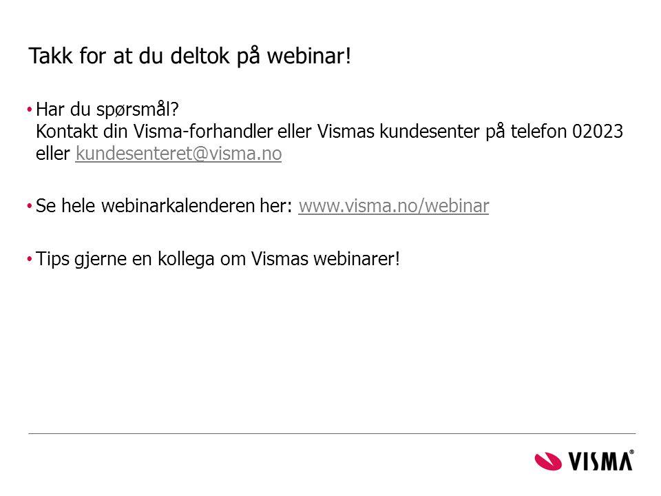 Takk for at du deltok på webinar! • Har du spørsmål? Kontakt din Visma-forhandler eller Vismas kundesenter på telefon 02023 eller kundesenteret@visma.