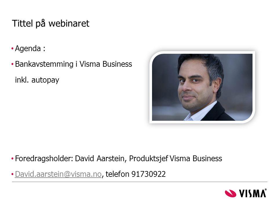 Tittel på webinaret • Agenda : • Bankavstemming i Visma Business inkl. autopay • Foredragsholder: David Aarstein, Produktsjef Visma Business • David.a