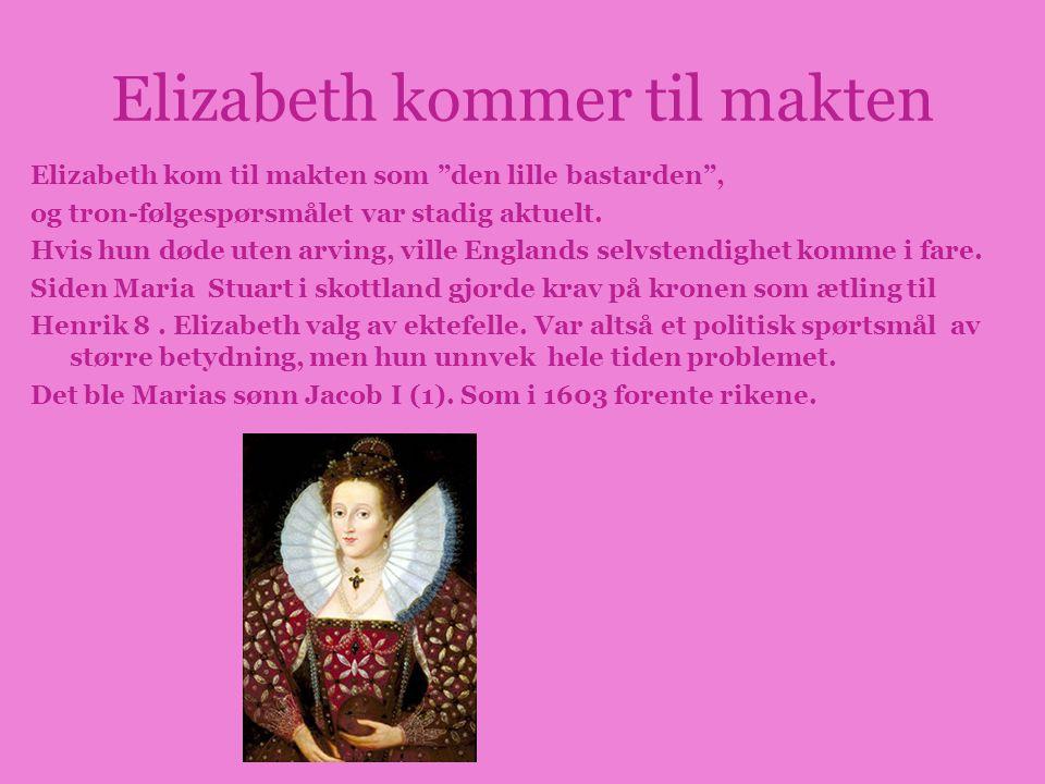 """Elizabeth kommer til makten Elizabeth kom til makten som """"den lille bastarden"""", og tron-følgespørsmålet var stadig aktuelt. Hvis hun døde uten arving,"""