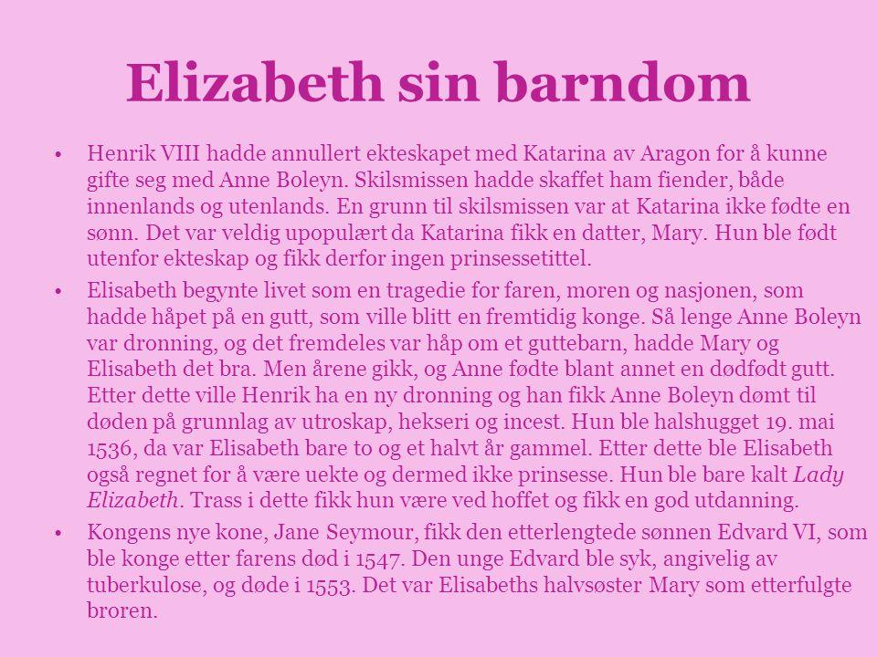 Elizabeth sin barndom •Hun ble oppdratt til protestant og var de antikatolske kreftenes håp under halv-søsteren Mary den blodige s regjeringen.