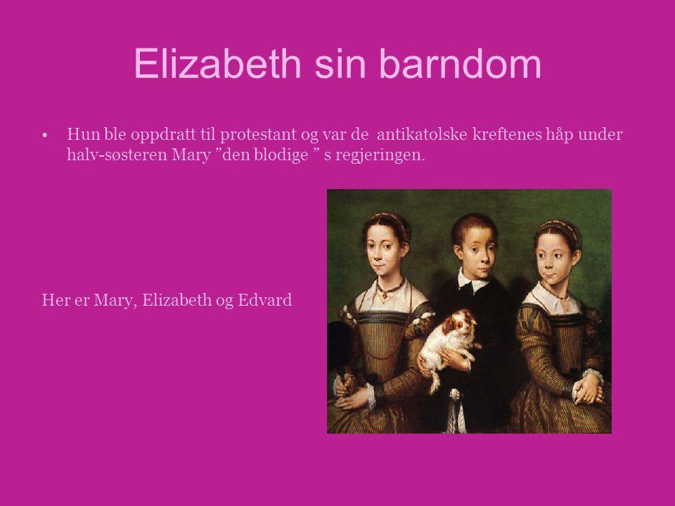 """Elizabeth sin barndom •Hun ble oppdratt til protestant og var de antikatolske kreftenes håp under halv-søsteren Mary """"den blodige """" s regjeringen. Her"""