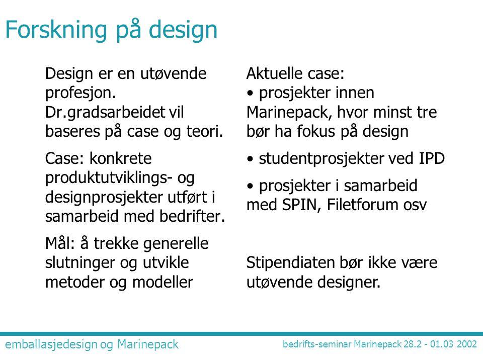 emballasjedesign og Marinepack bedrifts-seminar Marinepack 28.2 - 01.03 2002 Forskning på design Aktuelle case: • prosjekter innen Marinepack, hvor mi