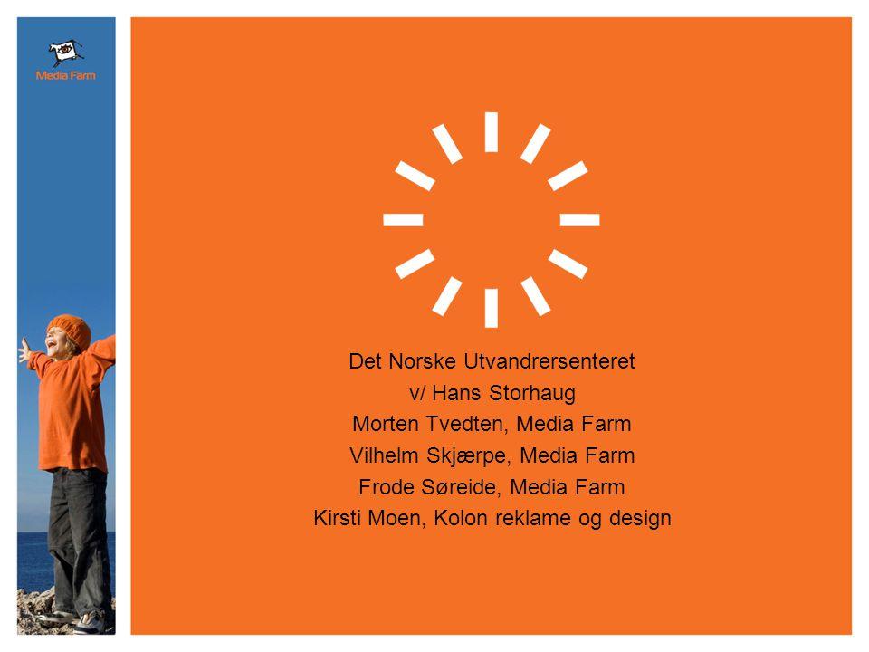 Det Norske Utvandrersenteret v/ Hans Storhaug Morten Tvedten, Media Farm Vilhelm Skjærpe, Media Farm Frode Søreide, Media Farm Kirsti Moen, Kolon reklame og design