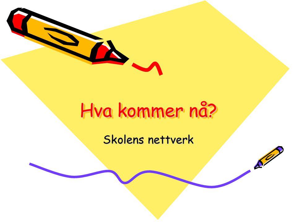 Hva kommer nå Skolens nettverk