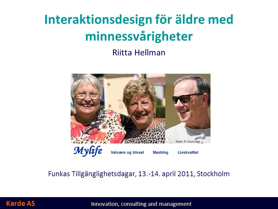 Karde AS Innovation, consulting and management Interaktionsdesign för äldre med minnessvårigheter Riitta Hellman Funkas Tillgänglighetsdagar, 13.-14.