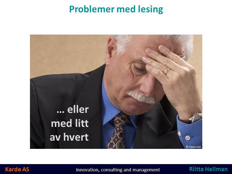 Karde AS Innovation, consulting and management Problemer med lesing … eller med litt av hvert © clipart.com Riitta Hellman