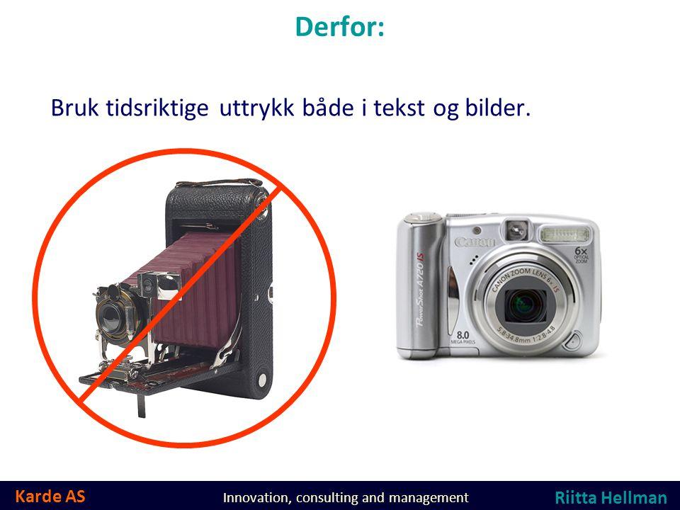 Karde AS Innovation, consulting and management Derfor: Bruk tidsriktige uttrykk både i tekst og bilder.